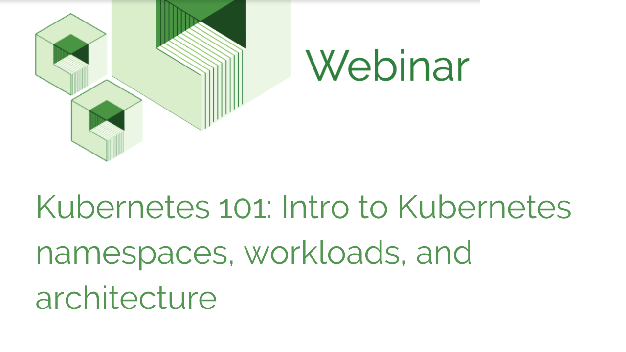 Kubernetes 101: Intro to Kubernetes namespaces, workloads, and architecture